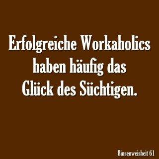 Workaholics Erfolg